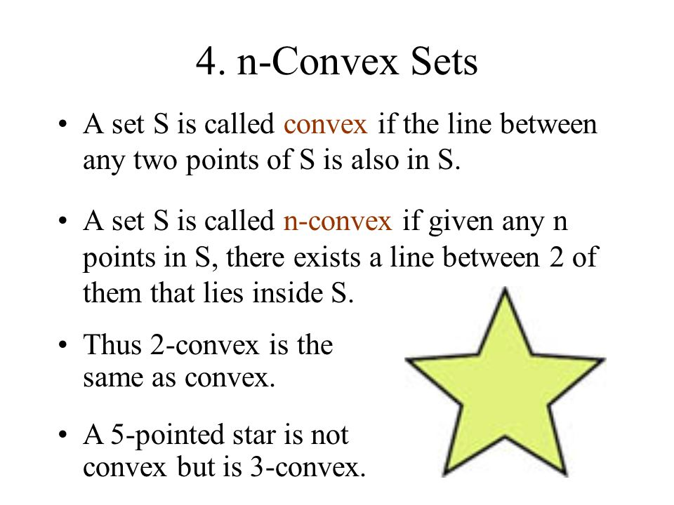 4. n-Convex Sets A set S is called convex if the line between any two points of S is also in S. A set S is called n-convex if given any n points in S,