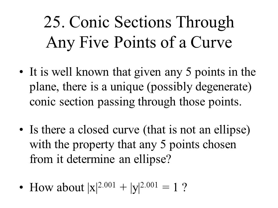 25. Conic Sections Through Any Five Points of a Curve It is well known that given any 5 points in the plane, there is a unique (possibly degenerate) c