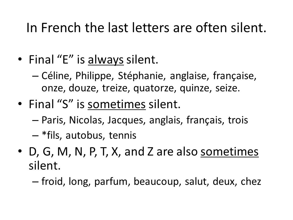 In French the last letters are often silent. Final E is always silent.