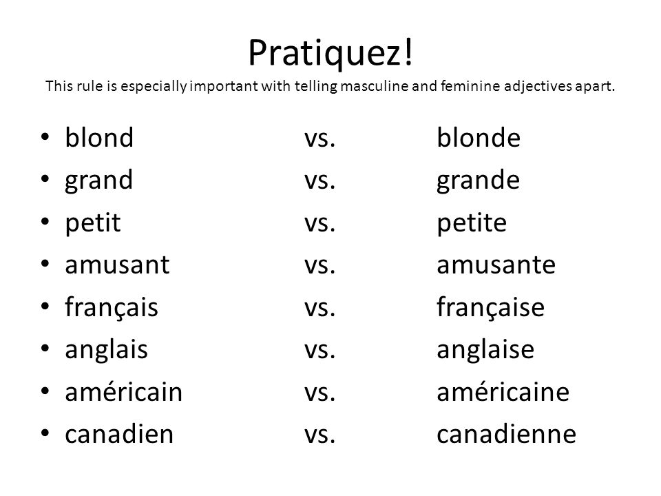 Pratiquez. This rule is especially important with telling masculine and feminine adjectives apart.
