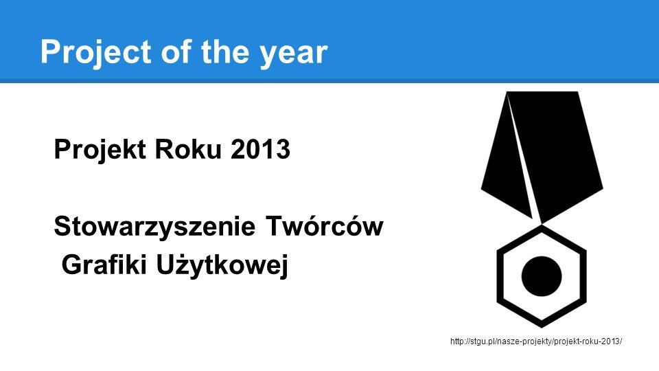 Project of the year Projekt Roku 2013 Stowarzyszenie Twórców Grafiki Użytkowej http://stgu.pl/nasze-projekty/projekt-roku-2013/