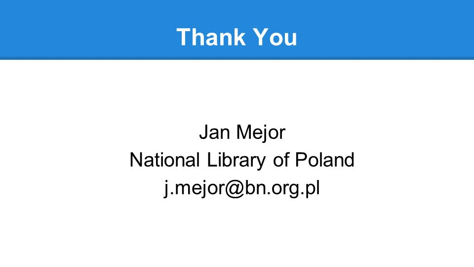 Thank You Jan Mejor National Library of Poland j.mejor@bn.org.pl