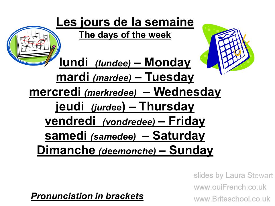 Les jours de la semaine The days of the week lundi (lundee) – Monday mardi (mardee) – Tuesday mercredi (merkredee) – Wednesday jeudi (jurdee ) – Thurs