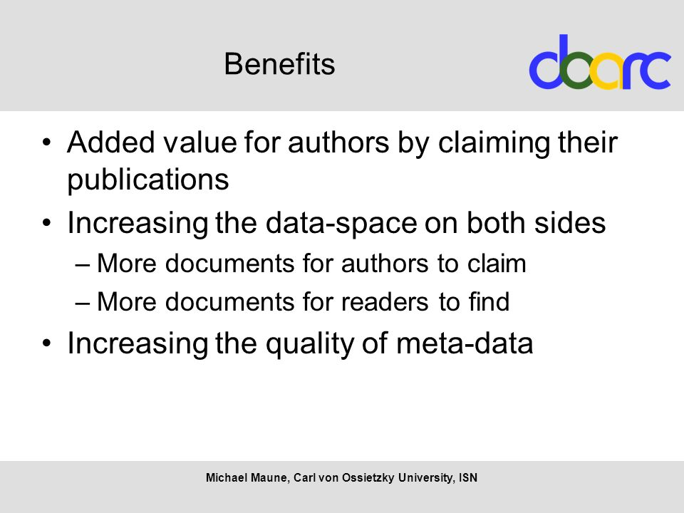 Benefits Added value for authors by claiming their publications Increasing the data-space on both sides –More documents for authors to claim –More doc