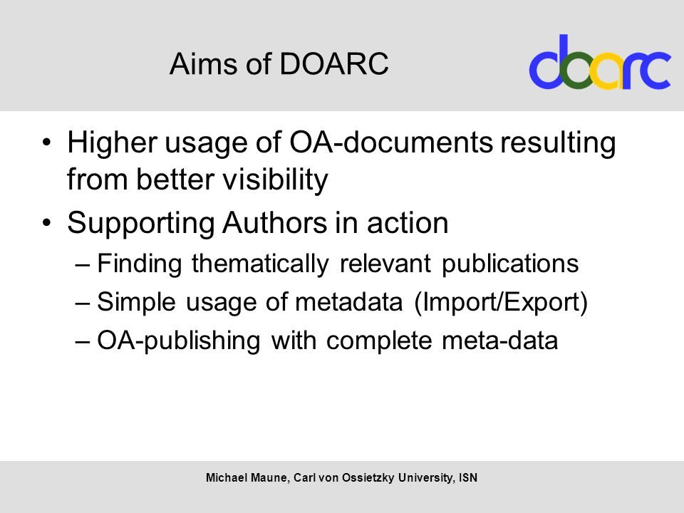 Aims of DOARC Higher usage of OA-documents resulting from better visibility Supporting Authors in action –Finding thematically relevant publications –