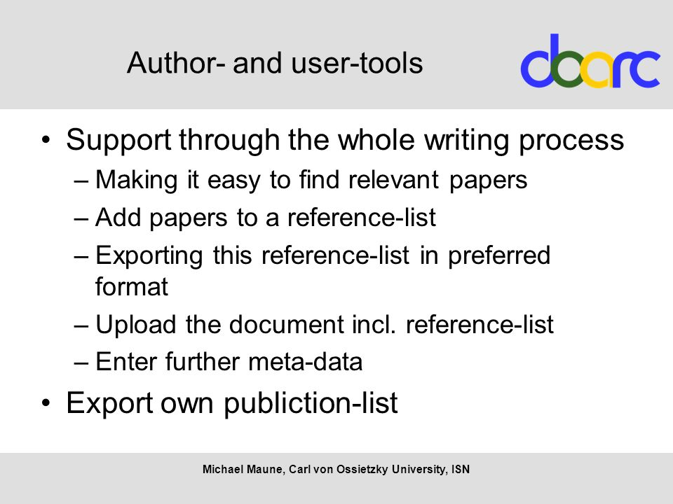 Author- and user-tools Support through the whole writing process –Making it easy to find relevant papers –Add papers to a reference-list –Exporting this reference-list in preferred format –Upload the document incl.