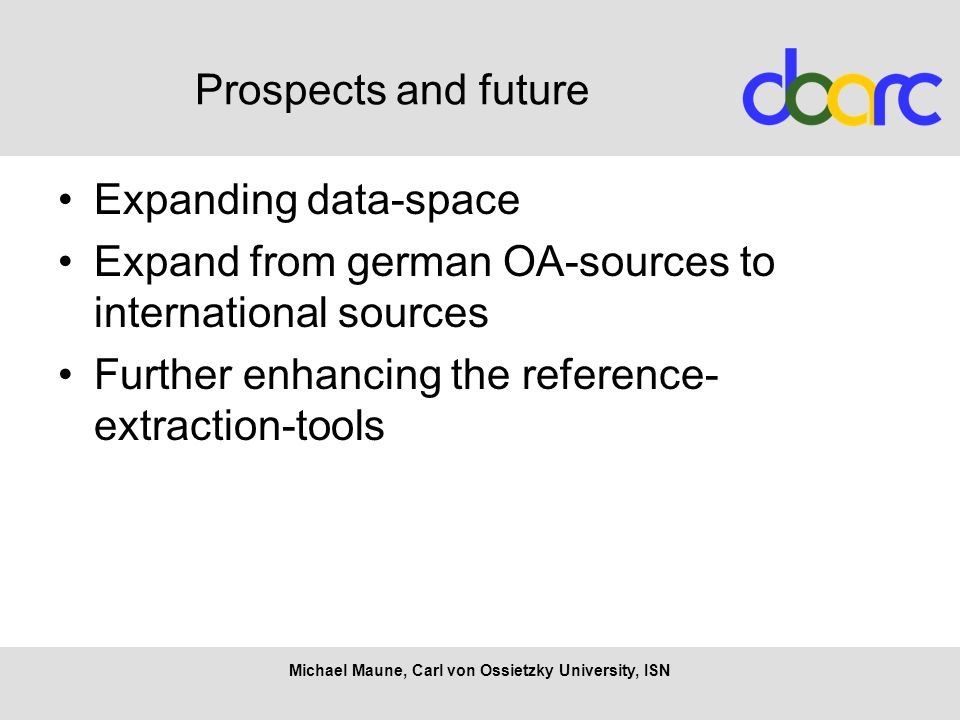 Prospects and future Expanding data-space Expand from german OA-sources to international sources Further enhancing the reference- extraction-tools Mic