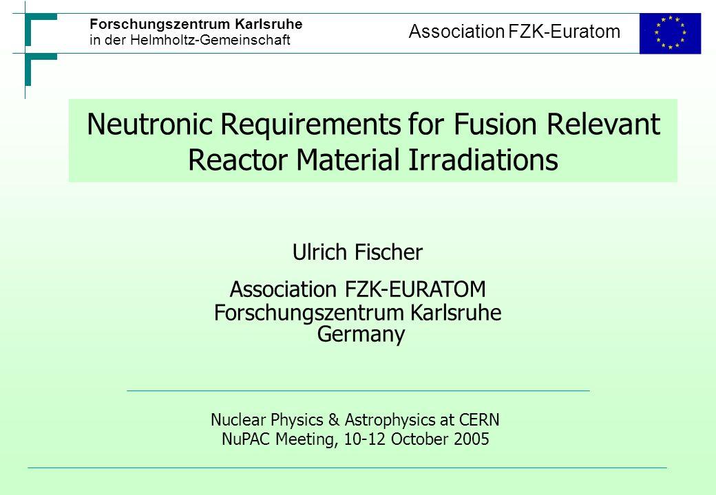 Forschungszentrum Karlsruhe in der Helmholtz-Gemeinschaft Association FZK-Euratom Neutronic Requirements for Fusion Relevant Reactor Material Irradiat
