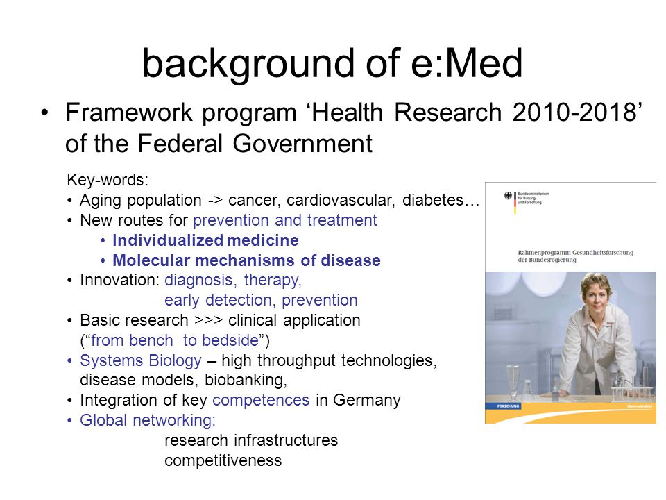 background of e:Med Framework program Health Research 2010-2018 of the Federal Government Key-words: Aging population -> cancer, cardiovascular, diabe