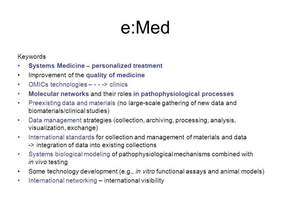 e:Med Keywords Systems Medicine – personalized treatment Improvement of the quality of medicine OMICs technologies – - - -> clinics Molecular networks