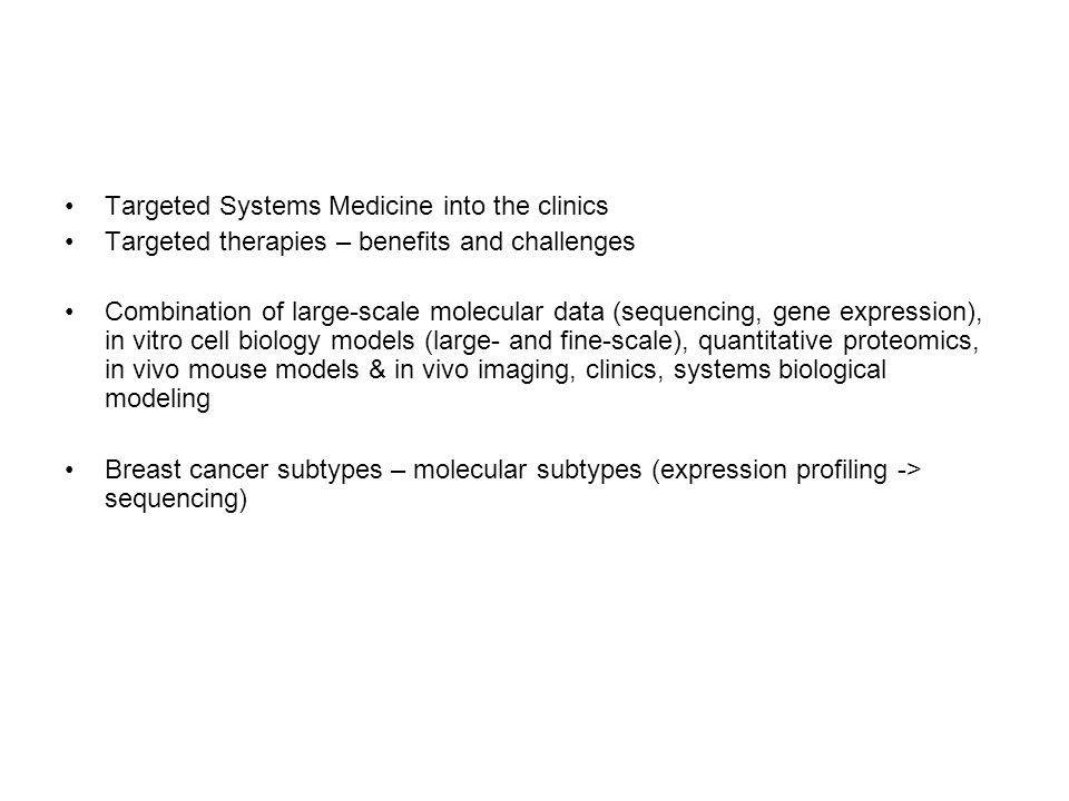 Targeted Systems Medicine into the clinics Targeted therapies – benefits and challenges Combination of large-scale molecular data (sequencing, gene ex