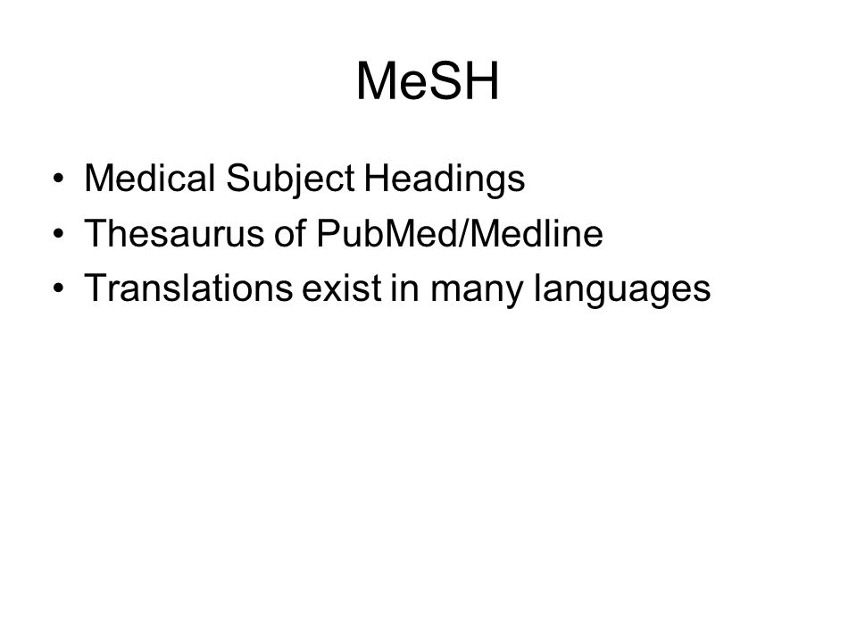 MeSH Medical Subject Headings Thesaurus of PubMed/Medline Translations exist in many languages