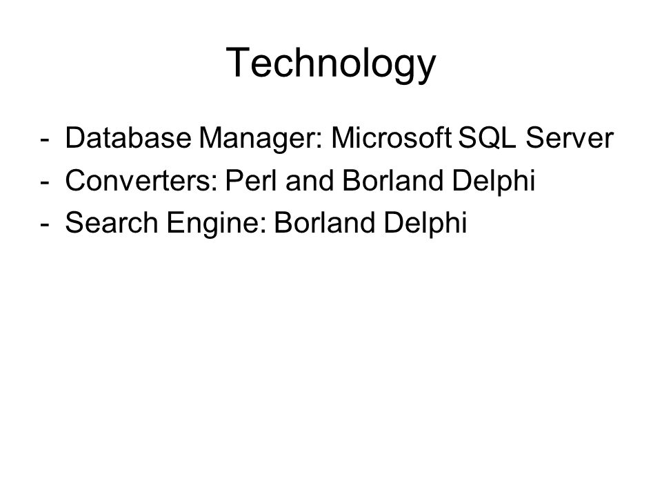 Technology -Database Manager: Microsoft SQL Server -Converters: Perl and Borland Delphi -Search Engine: Borland Delphi