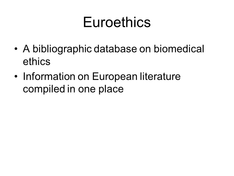 Euroethics A bibliographic database on biomedical ethics Information on European literature compiled in one place