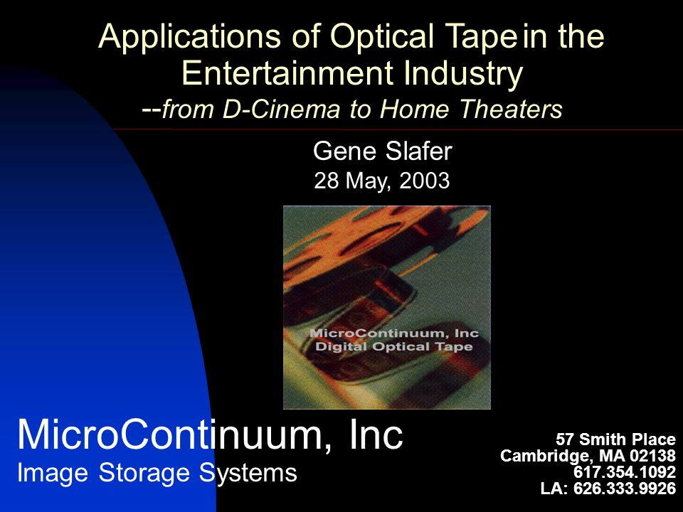 MicroContinuum, Inc Image Storage Systems Applications of Optical Tape in the Entertainment Industry -- from D-Cinema to Home Theaters 57 Smith Place