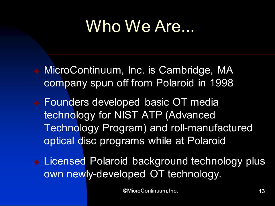 ©MicroContinuum, Inc. 13 Who We Are... MicroContinuum, Inc. is Cambridge, MA company spun off from Polaroid in 1998 Founders developed basic OT media