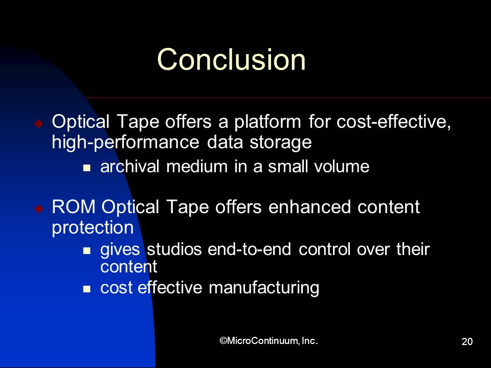 ©MicroContinuum, Inc. 20 Conclusion Optical Tape offers a platform for cost-effective, high-performance data storage archival medium in a small volume