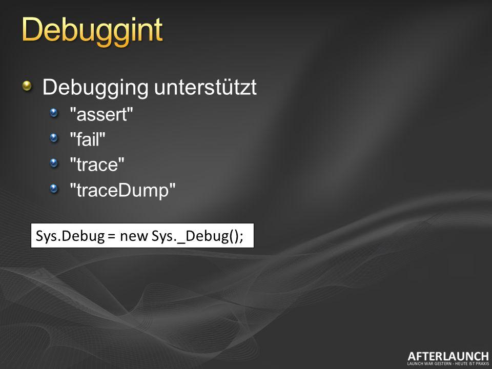 Debugging unterstützt assert fail trace traceDump Sys.Debug = new Sys._Debug();