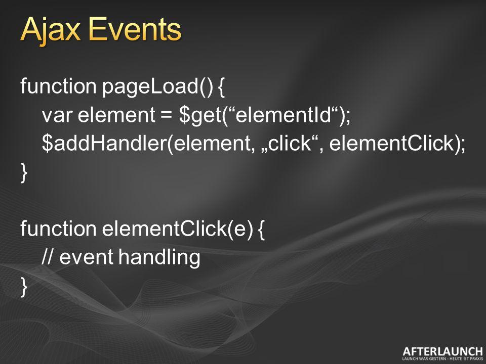 function pageLoad() { var element = $get(elementId); $addHandler(element, click, elementClick); } function elementClick(e) { // event handling }