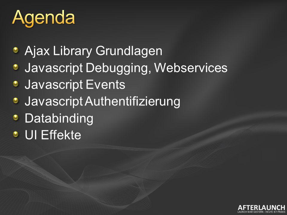Ajax Library Grundlagen Javascript Debugging, Webservices Javascript Events Javascript Authentifizierung Databinding UI Effekte