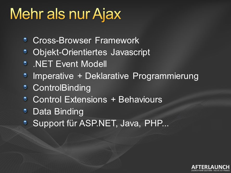 Cross-Browser Framework Objekt-Orientiertes Javascript.NET Event Modell Imperative + Deklarative Programmierung ControlBinding Control Extensions + Behaviours Data Binding Support für ASP.NET, Java, PHP...