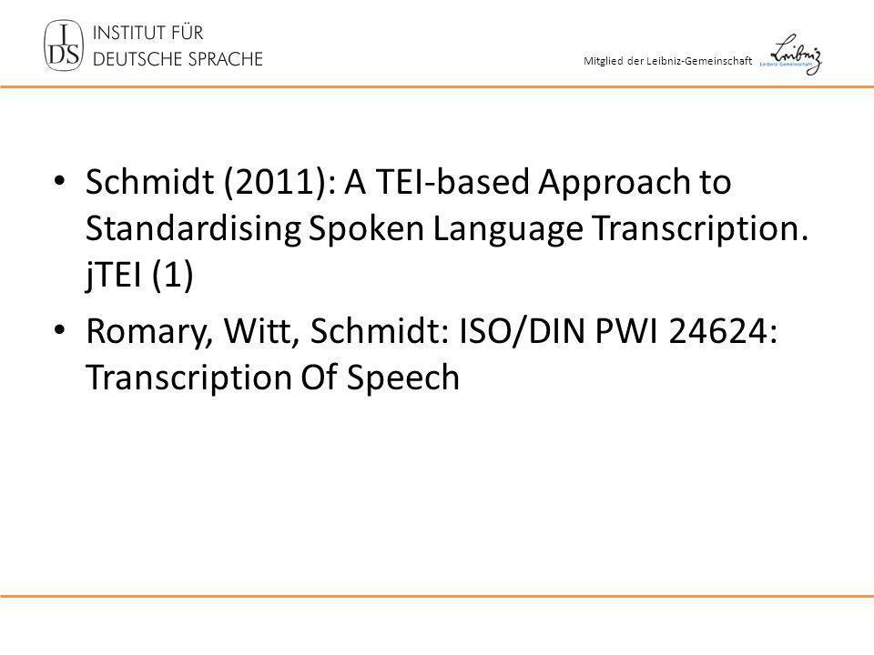 Mitglied der Leibniz-Gemeinschaft Schmidt (2011): A TEI-based Approach to Standardising Spoken Language Transcription.