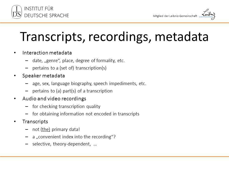 Mitglied der Leibniz-Gemeinschaft Transcripts, recordings, metadata Interaction metadata – date, genre, place, degree of formality, etc.