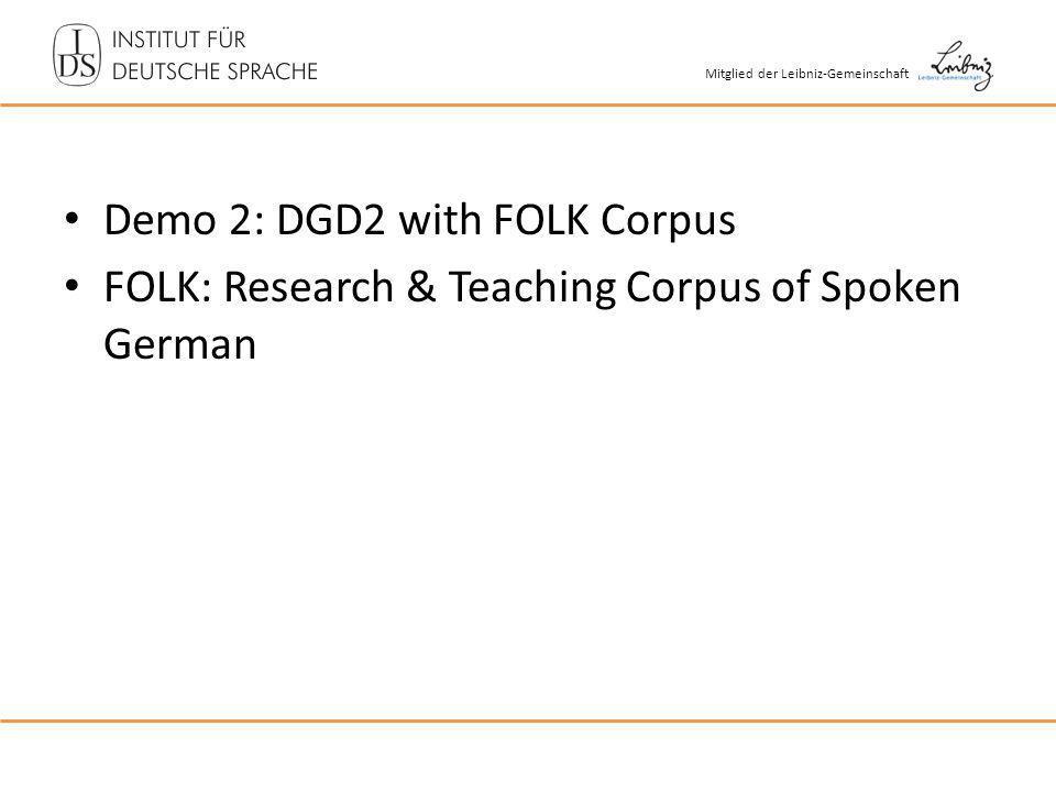 Mitglied der Leibniz-Gemeinschaft Demo 2: DGD2 with FOLK Corpus FOLK: Research & Teaching Corpus of Spoken German