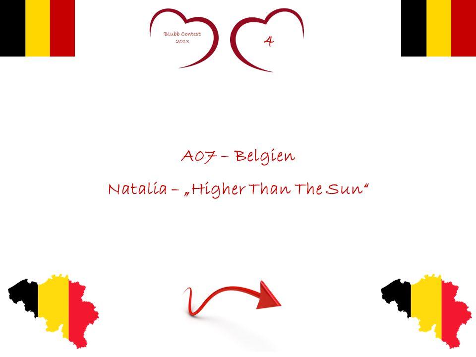 4 A07 – Belgien Natalia – Higher Than The Sun