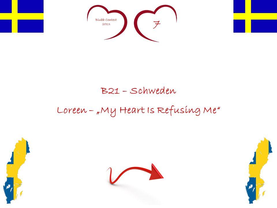 7 B21 – Schweden Loreen – My Heart Is Refusing Me