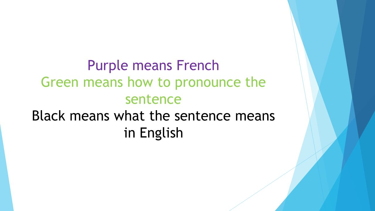 Purple means French Green means how to pronounce the sentence Black means what the sentence means in English