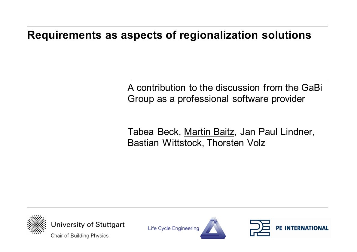 Requirements as aspects of regionalization solutions A contribution to the discussion from the GaBi Group as a professional software provider Tabea Beck, Martin Baitz, Jan Paul Lindner, Bastian Wittstock, Thorsten Volz