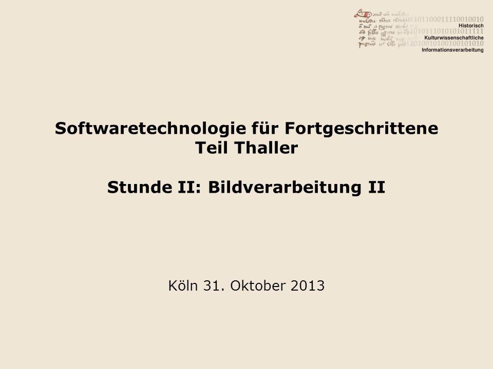 Softwaretechnologie für Fortgeschrittene Teil Thaller Stunde II: Bildverarbeitung II Köln 31.
