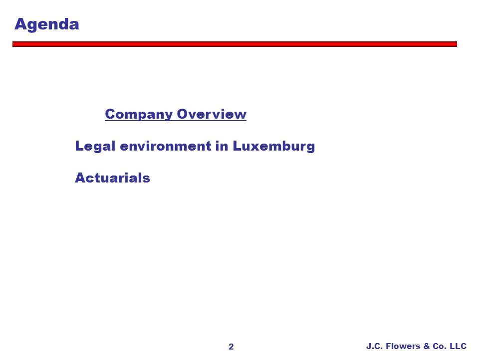 J.C. Flowers & Co. LLC 2 Agenda Company Overview Legal environment in Luxemburg Actuarials