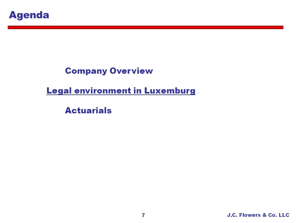 J.C. Flowers & Co. LLC 7 Agenda Company Overview Legal environment in Luxemburg Actuarials