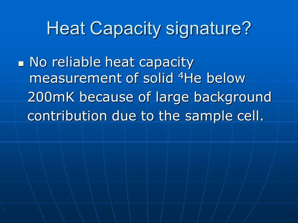 Heat Capacity signature? No reliable heat capacity measurement of solid 4 He below No reliable heat capacity measurement of solid 4 He below 200mK bec