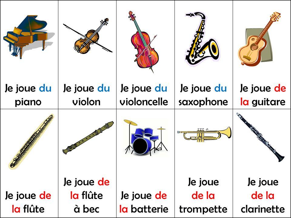Je joue du piano Je joue du violon Je joue du violoncelle Je joue du saxophone Je joue de la guitare Je joue de la flûte Je joue de la flûte à bec Je joue de la batterie Je joue de la trompette Je joue de la clarinette