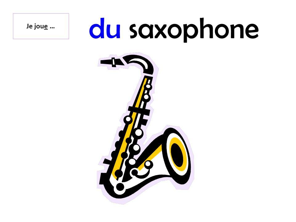 du saxophone Je joue …