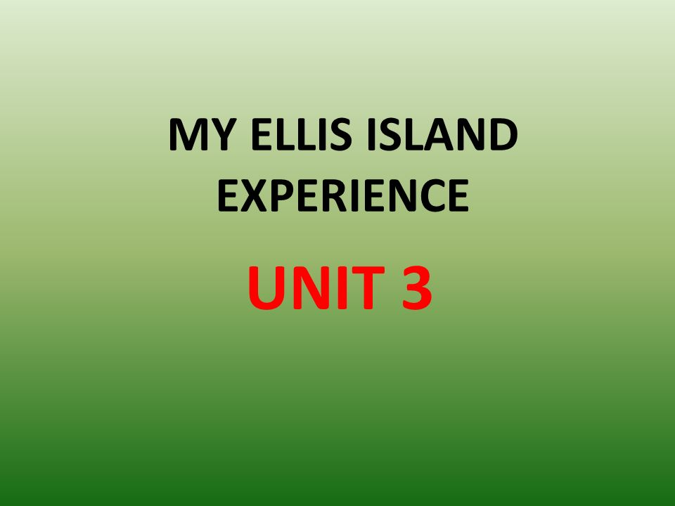 MY ELLIS ISLAND EXPERIENCE UNIT 3