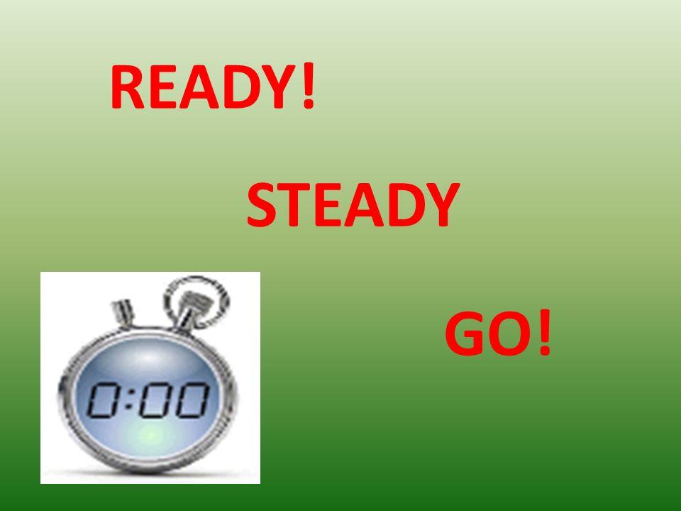 READY! STEADY GO!