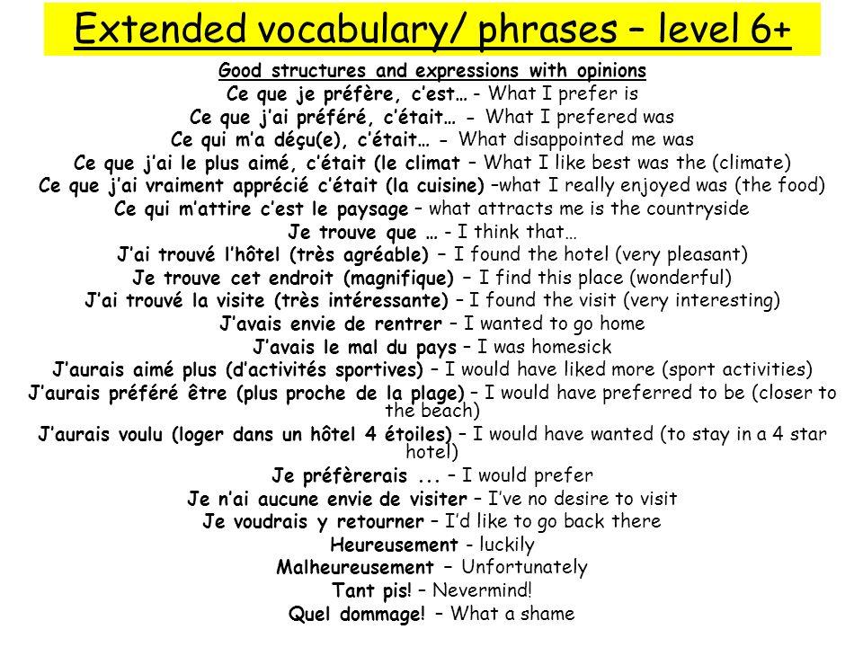Extended vocabulary/ phrases – level 6+ Good structures and expressions with opinions Ce que je préfère, cest… - What I prefer is Ce que jai préféré,