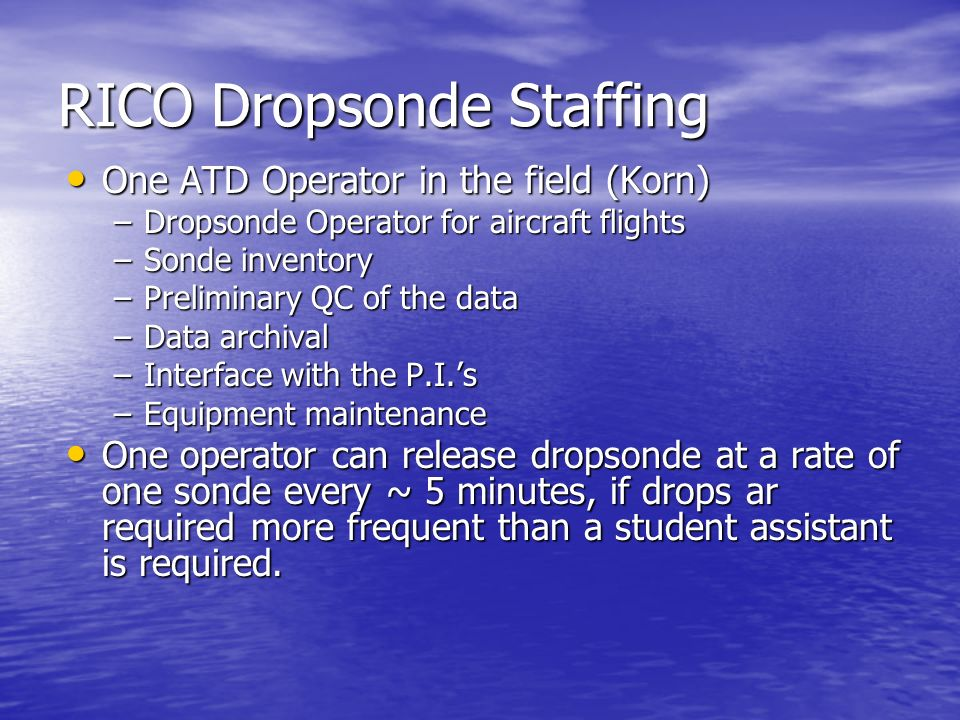RICO Dropsonde Staffing One ATD Operator in the field (Korn) One ATD Operator in the field (Korn) –Dropsonde Operator for aircraft flights –Sonde inve