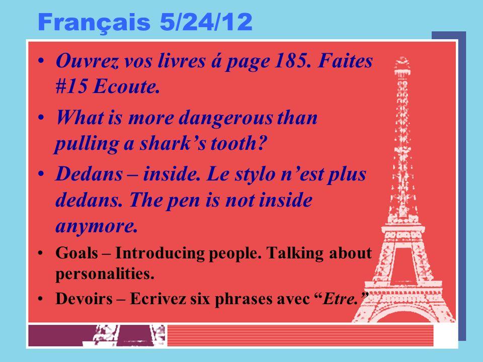 Français 5/24/12 Ouvrez vos livres á page 185. Faites #15 Ecoute.
