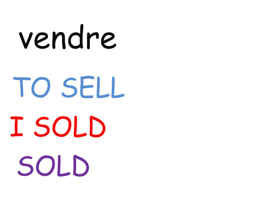 vendre TO SELL I SOLD SOLD