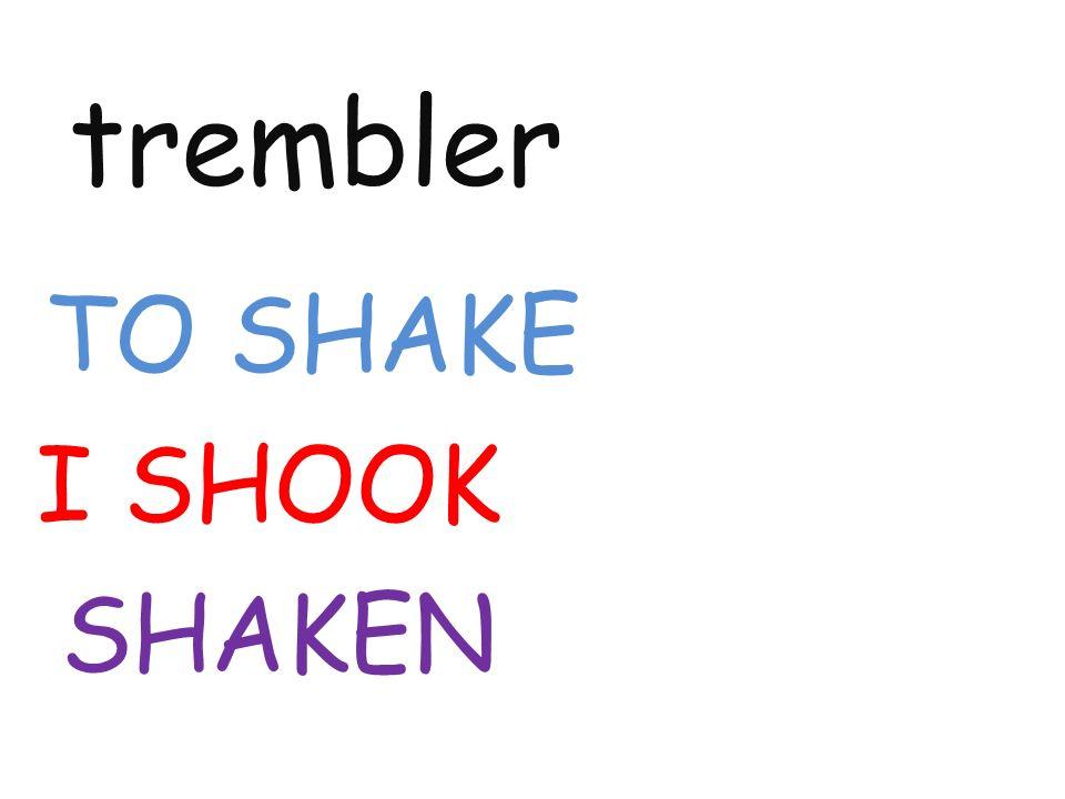 trembler TO SHAKE I SHOOK SHAKEN