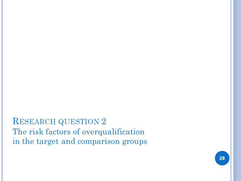 R ESEARCH QUESTION 2 The risk factors of overqualification in the target and comparison groups 28