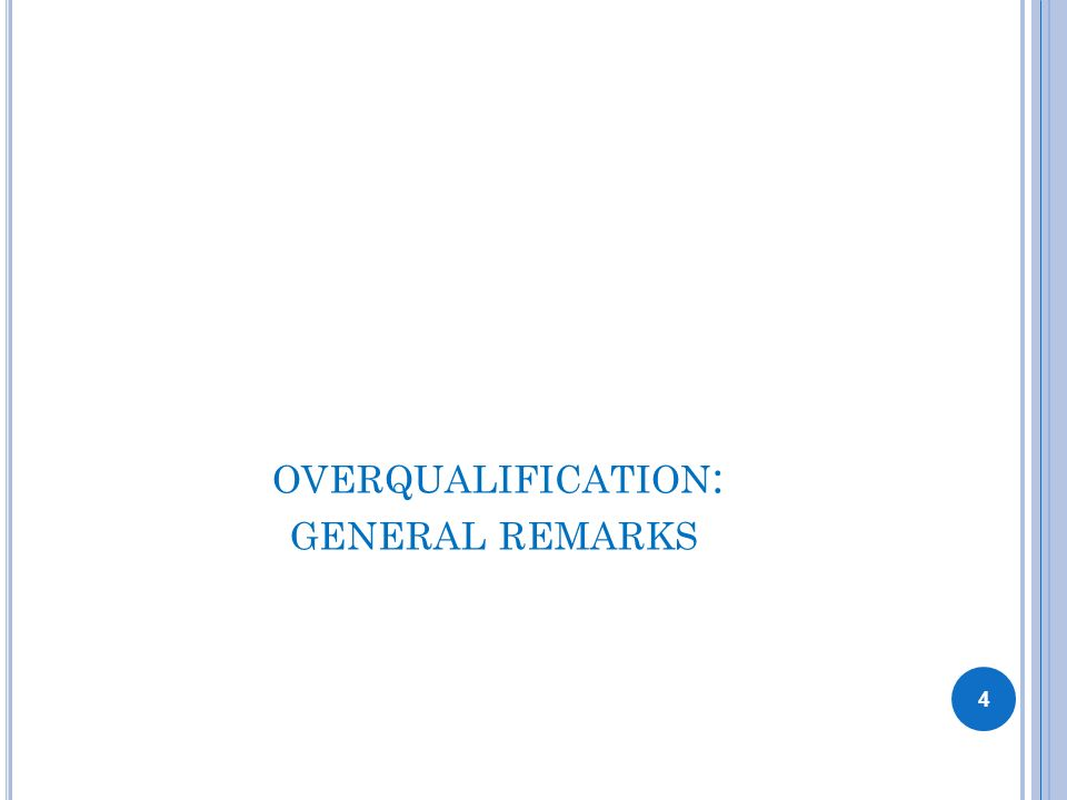 OVERQUALIFICATION : GENERAL REMARKS 4