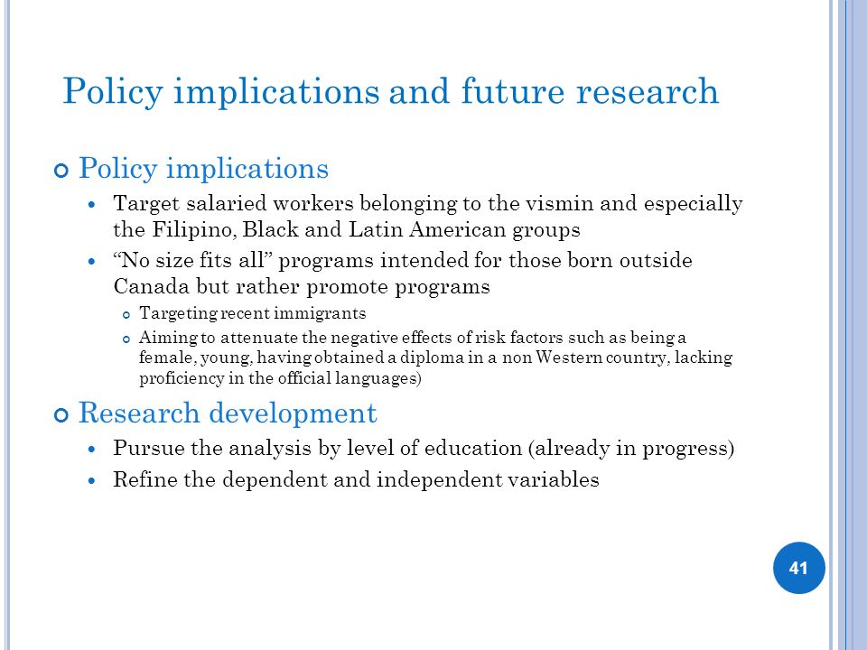 Policy implications and future research Policy implications Target salaried workers belonging to the vismin and especially the Filipino, Black and Lat