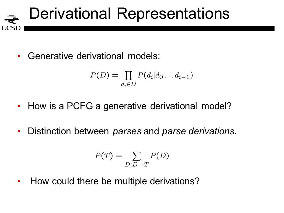 Derivational Representations Generative derivational models: How is a PCFG a generative derivational model? Distinction between parses and parse deriv