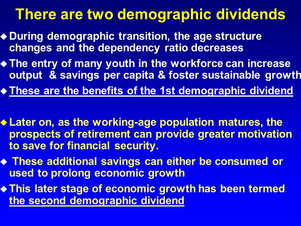 u During demographic transition, the age structure changes and the dependency ratio decreases u The entry of many youth in the workforce can increase